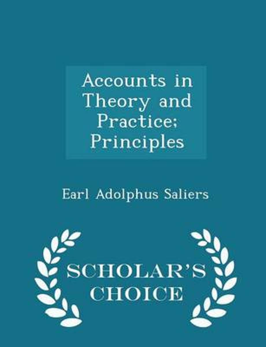 Accounts in Theory and Practice; Principles - Scholar's Choice Edition