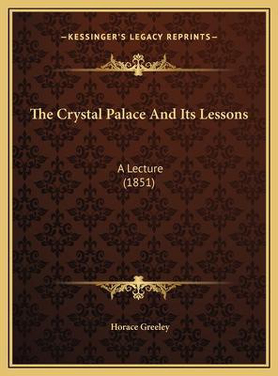 The Crystal Palace and Its Lessons the Crystal Palace and Its Lessons