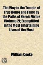 The Way To The Temple Of True Honor And Fame By The Paths Of Heroic Virtue (Volume 2); Exemplified In The Most Entertaining Lives Of The Most Eminent Persons Of Both Sexes On The Plan Laid Do