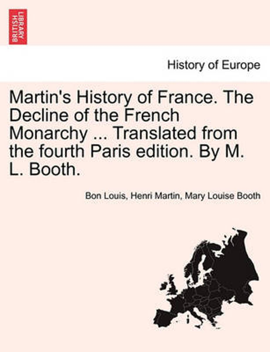 Martin's History of France. the Decline of the French Monarchy ... Translated from the Fourth Paris Edition. by M. L. Booth. Vol. XVI