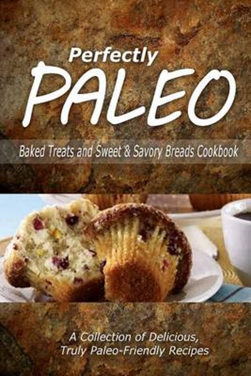 Perfectly Paleo - Baked Treats and Sweet & Savory Breads Cookbook
