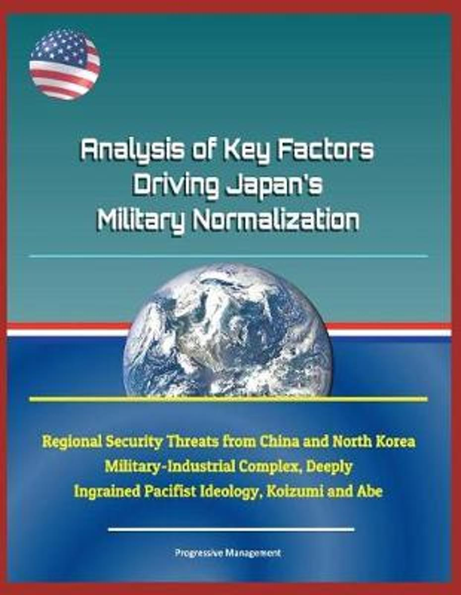 Analysis of Key Factors Driving Japan's Military Normalization - Regional Security Threats from China and North Korea, Military-Industrial Complex, Deeply Ingrained Pacifist Ideology, Koizumi