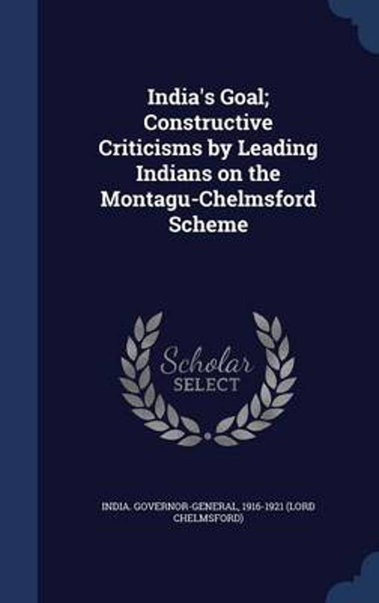 India's Goal; Constructive Criticisms by Leading Indians on the Montagu-Chelmsford Scheme