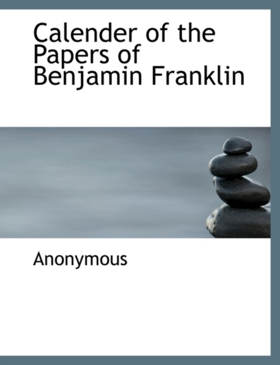 Calender of the Papers of Benjamin Franklin