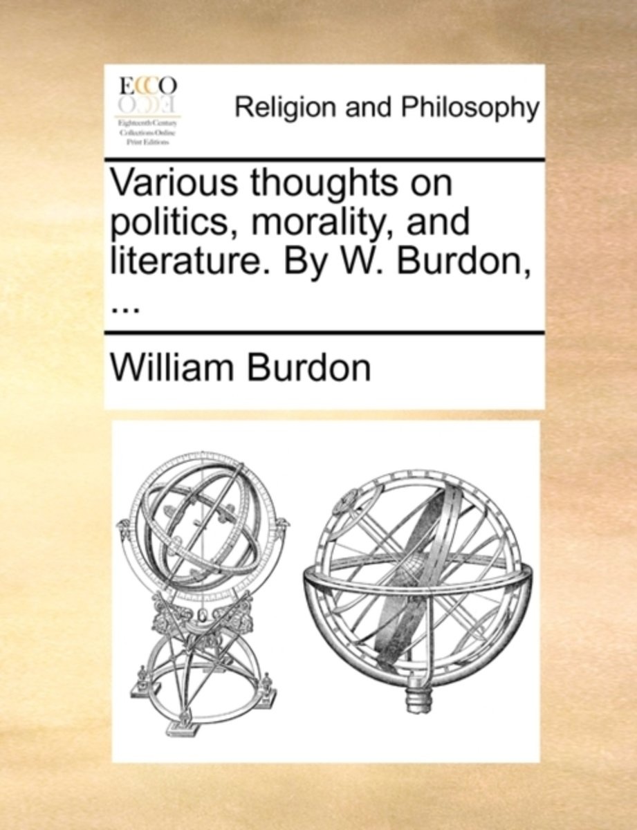 Various Thoughts on Politics, Morality, and Literature. by W. Burdon,
