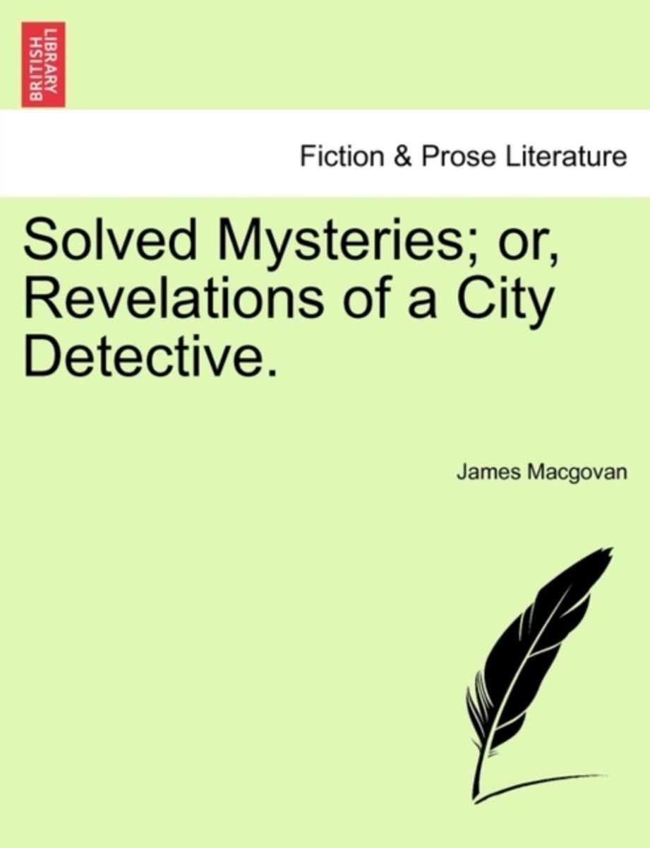 Solved Mysteries; Or, Revelations of a City Detective.