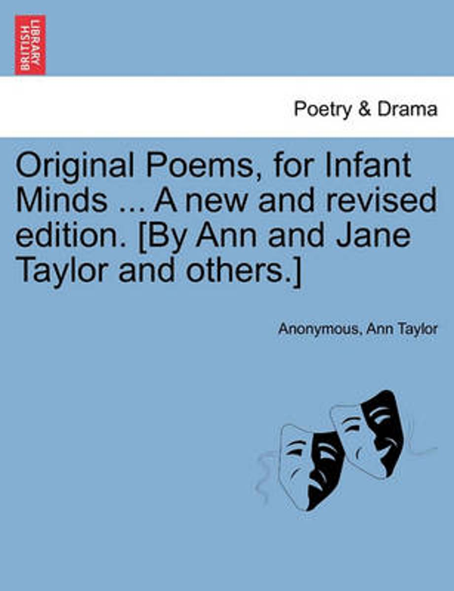 Original Poems, for Infant Minds ... a New and Revised Edition. [By Ann and Jane Taylor and Others.]