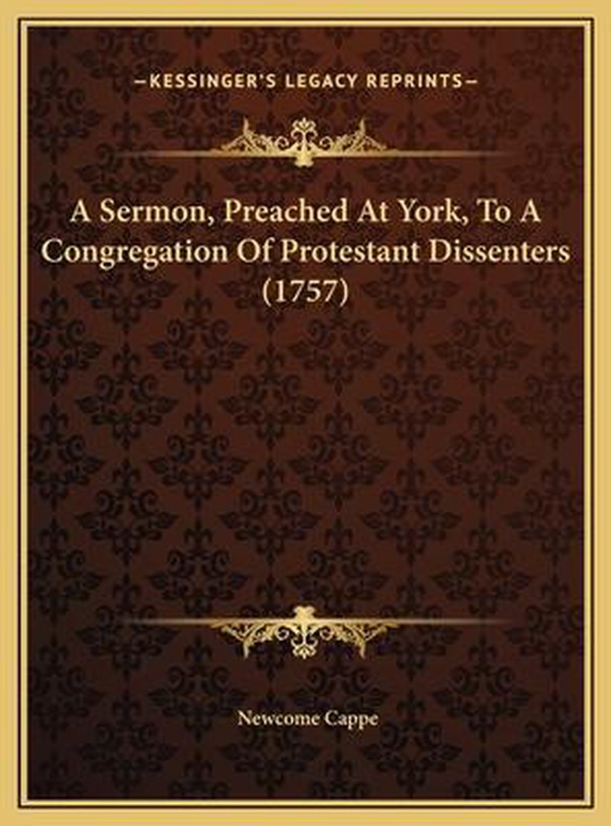 A Sermon, Preached at York, to a Congregation of Protestant a Sermon, Preached at York, to a Congregation of Protestant Dissenters (1757) Dissenters (1757)
