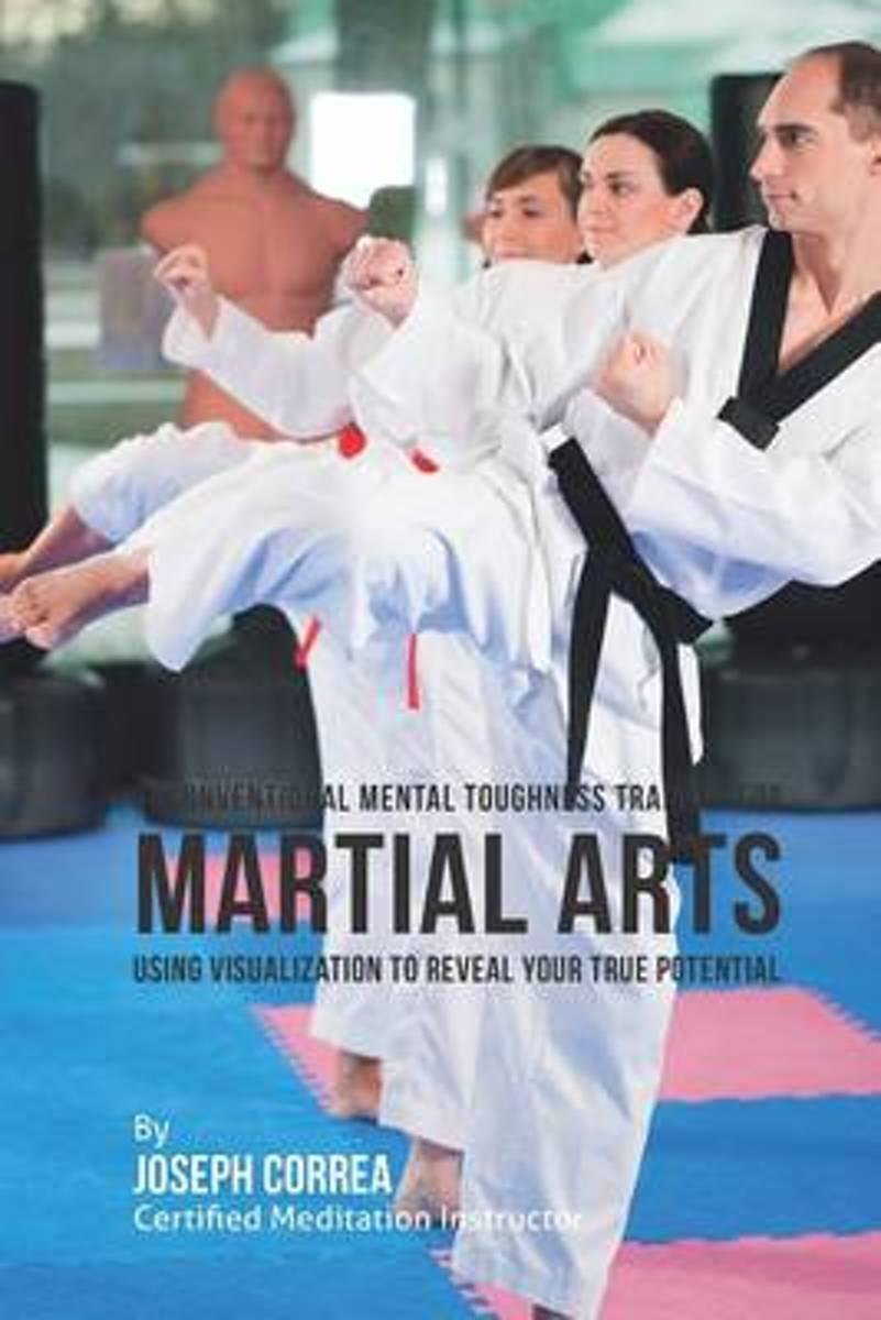 Unconventional Mental Toughness Training for Martial Arts