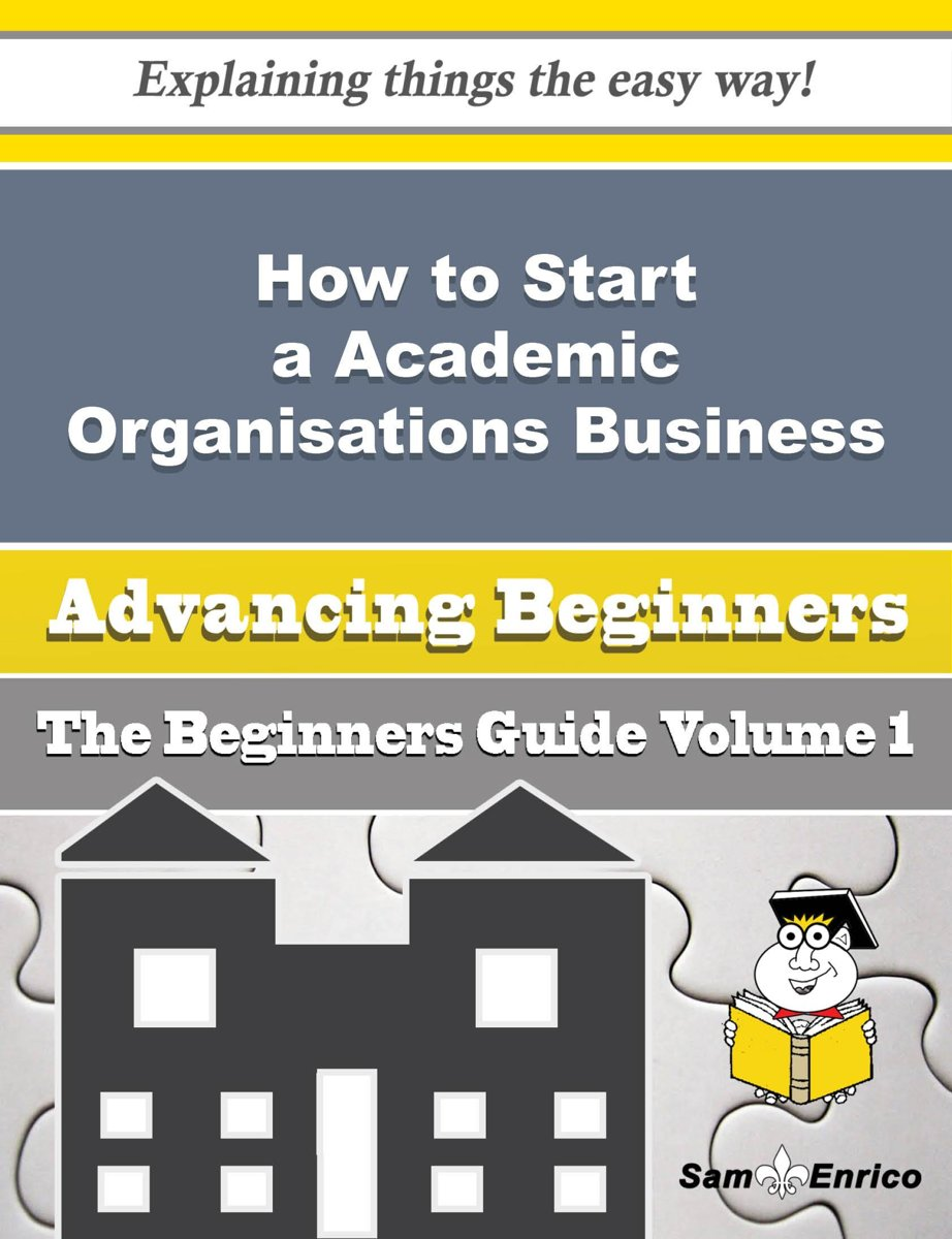 How to Start a Academic Organisations Business (Beginners Guide)