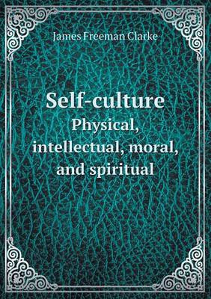 Self-Culture Physical, Intellectual, Moral, and Spiritual