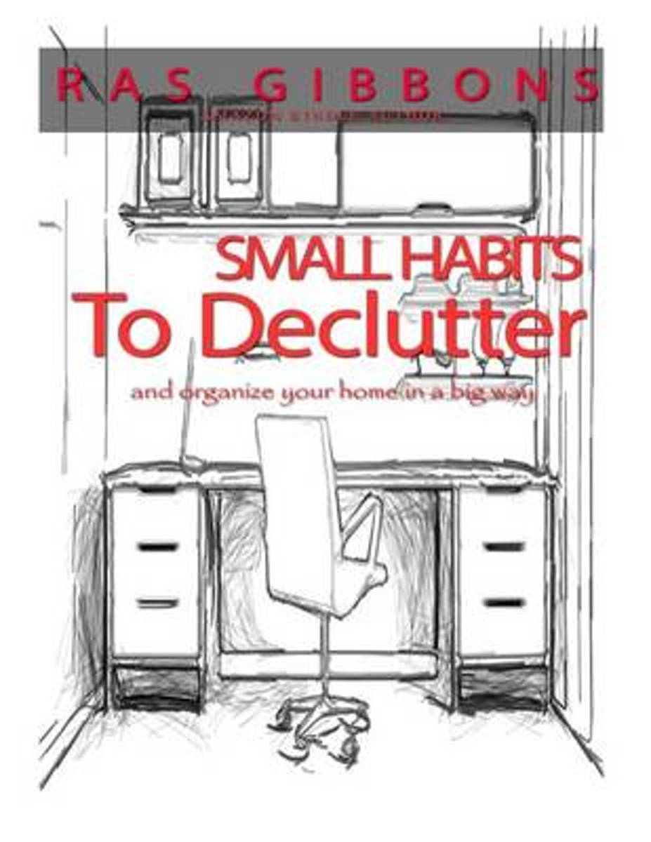 Small Habits to de-Clutter & Organize Your Home in a Big Way