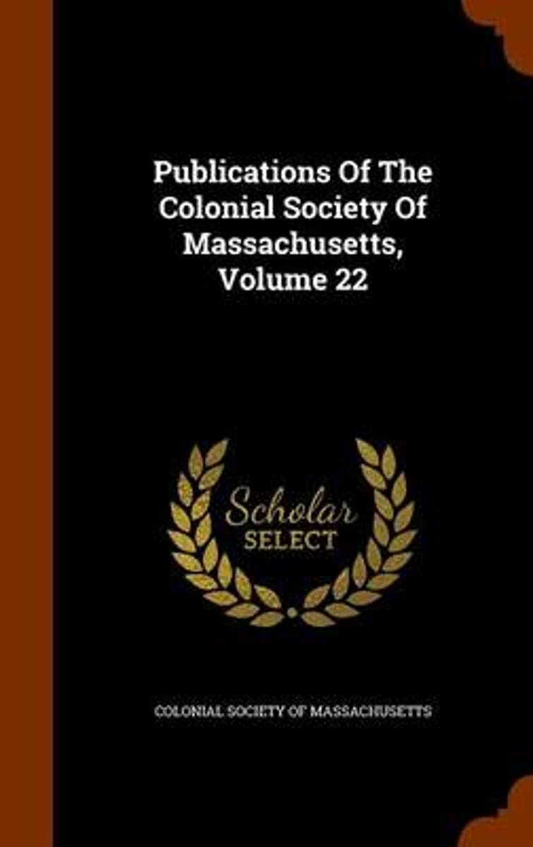 Publications of the Colonial Society of Massachusetts, Volume 22