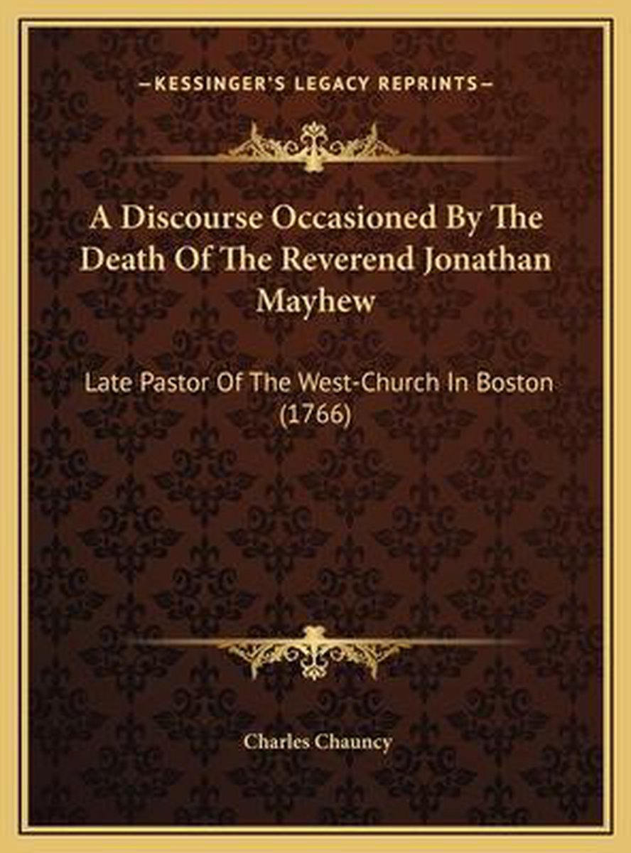 A Discourse Occasioned by the Death of the Reverend Jonathan Mayhew