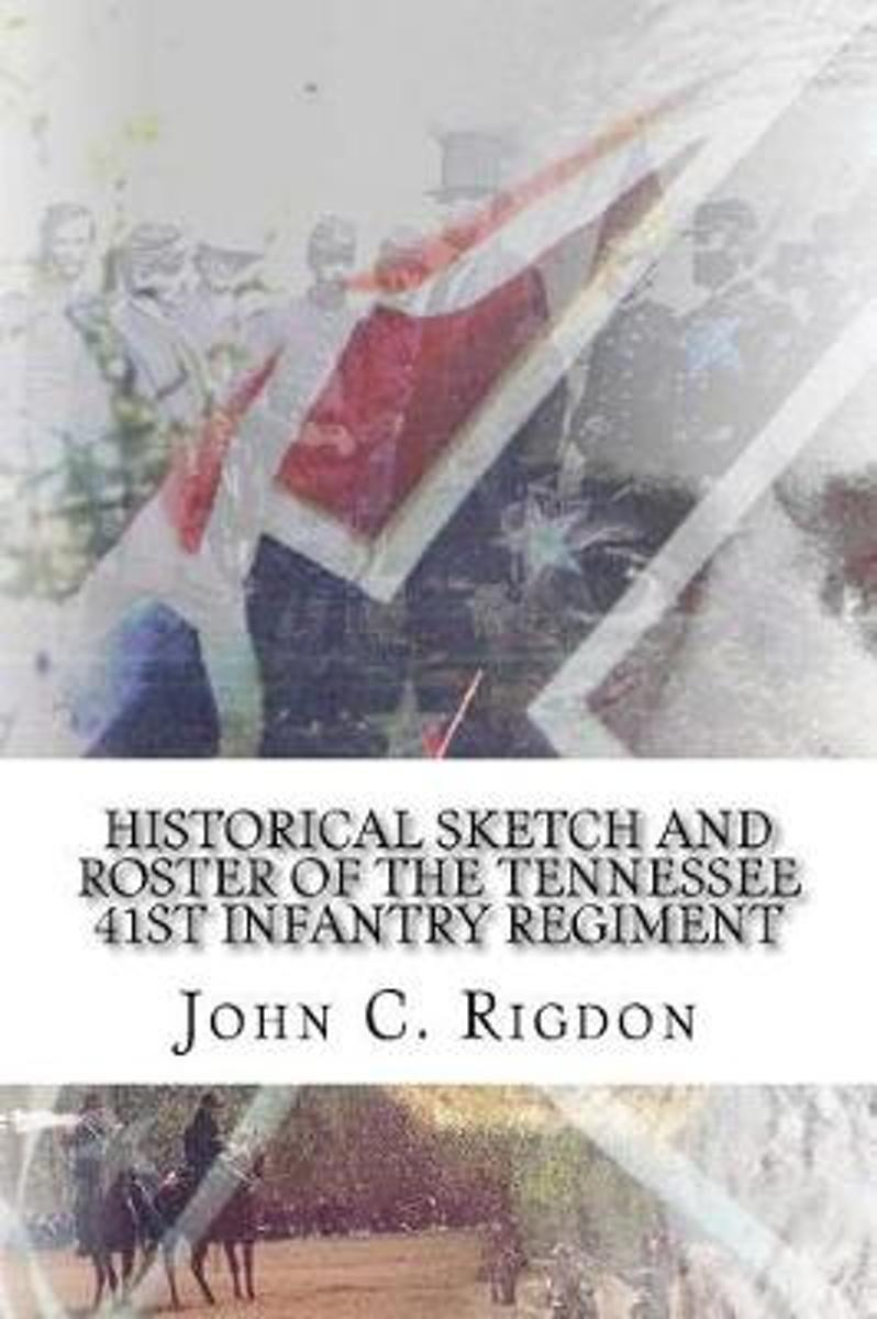 Historical Sketch and Roster of the Tennessee 41st Infantry Regiment