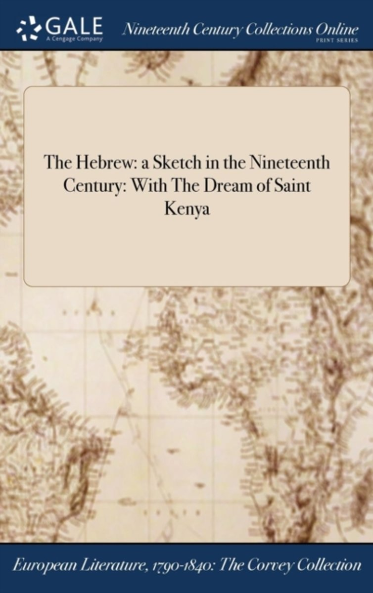 The Hebrew: A Sketch in the Nineteenth Century: With the Dream of Saint Kenya