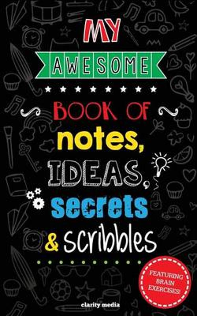 My Awesome Book of Notes, Ideas, Secrets & Scribbles