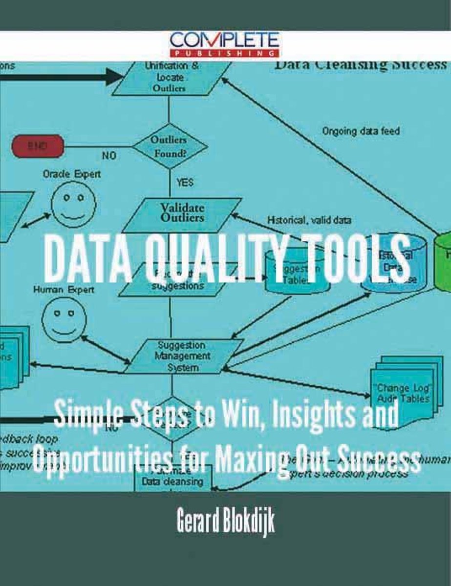Data Quality Tools - Simple Steps to Win, Insights and Opportunities for Maxing Out Success