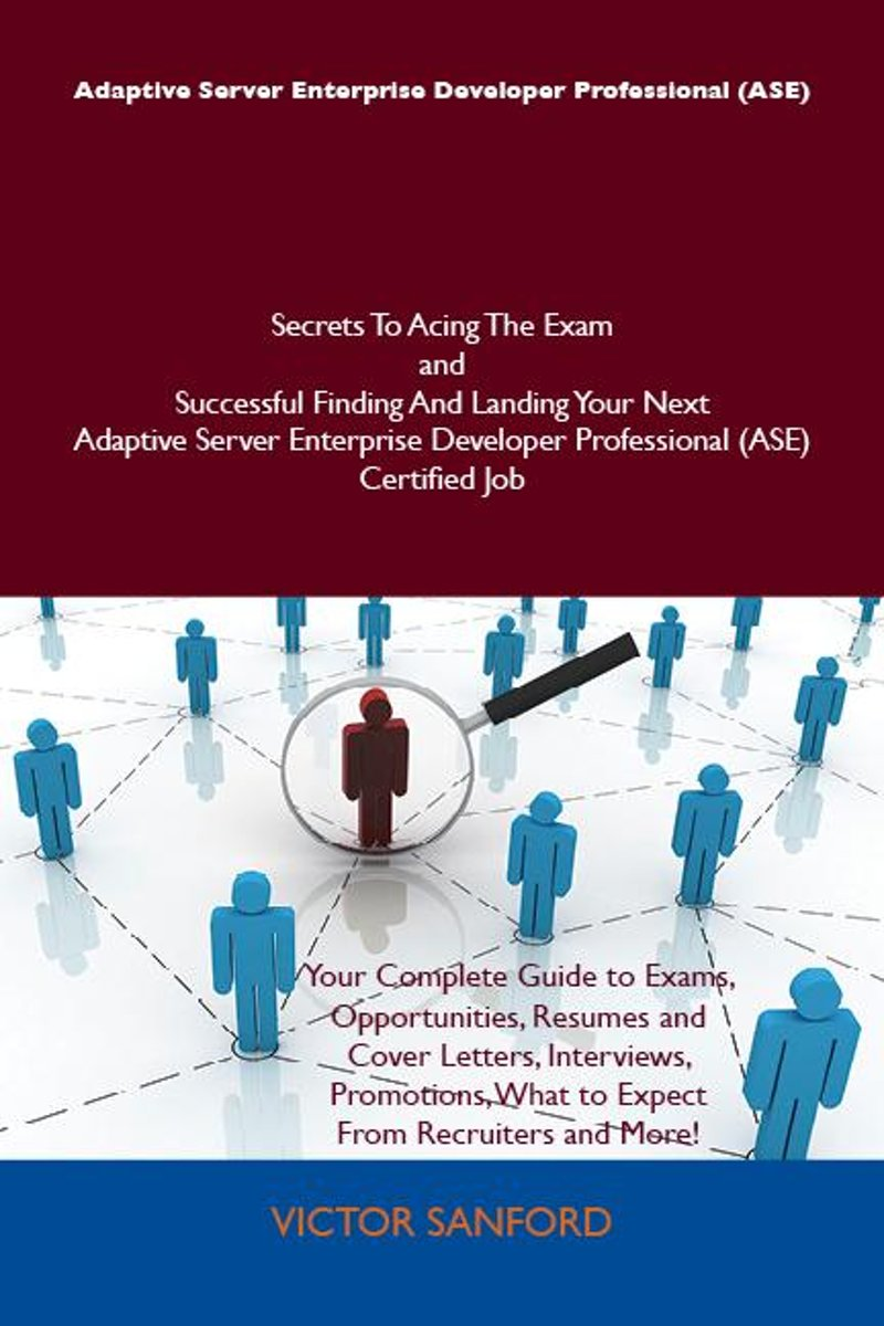 Adaptive Server Enterprise Developer Professional (ASE) Secrets To Acing The Exam and Successful Finding And Landing Your Next Adaptive Server Enterprise Developer Professional (ASE) Certifie