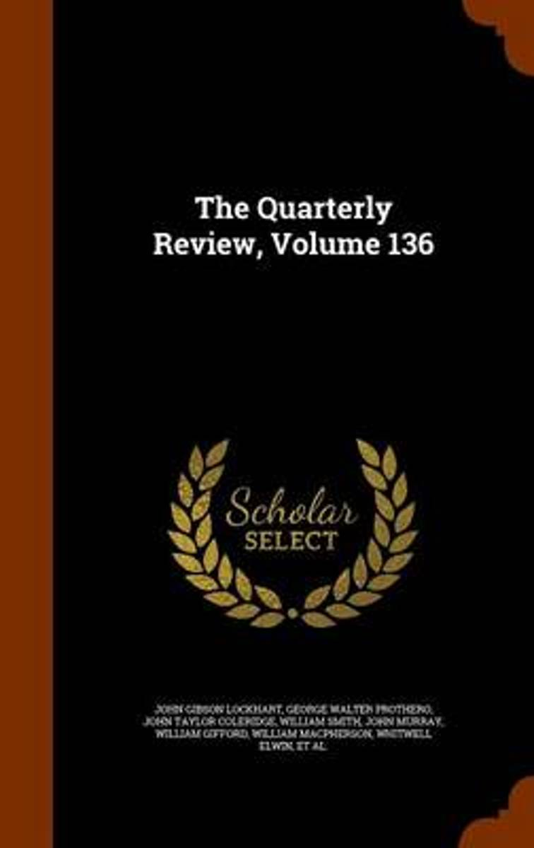 The Quarterly Review, Volume 136