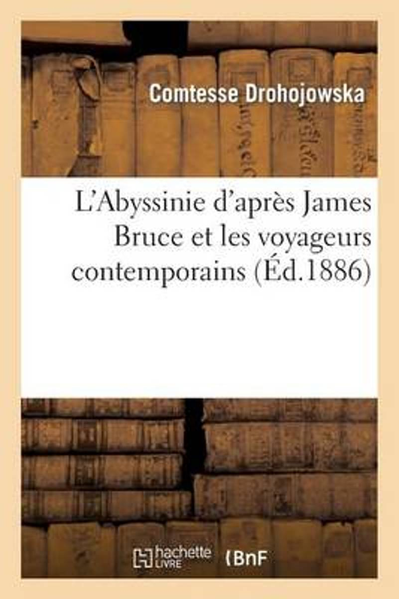 L'Abyssinie d'Apr�s James Bruce Et Les Voyageurs Contemporains
