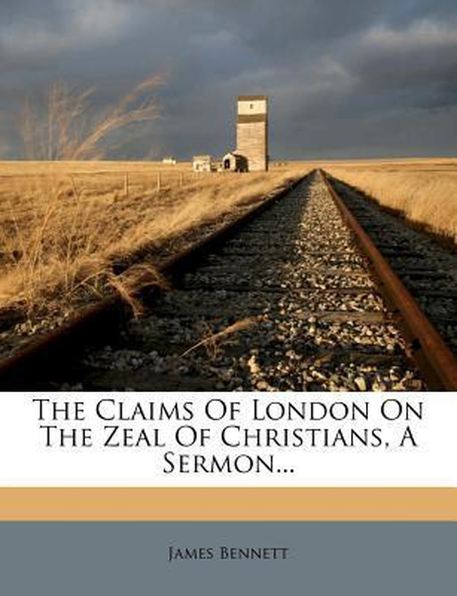 The Claims of London on the Zeal of Christians, a Sermon...