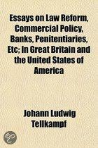 Essays On Law Reform, Commercial Policy, Banks, Penitentiaries, Etc; In Great Britain And The United States Of America