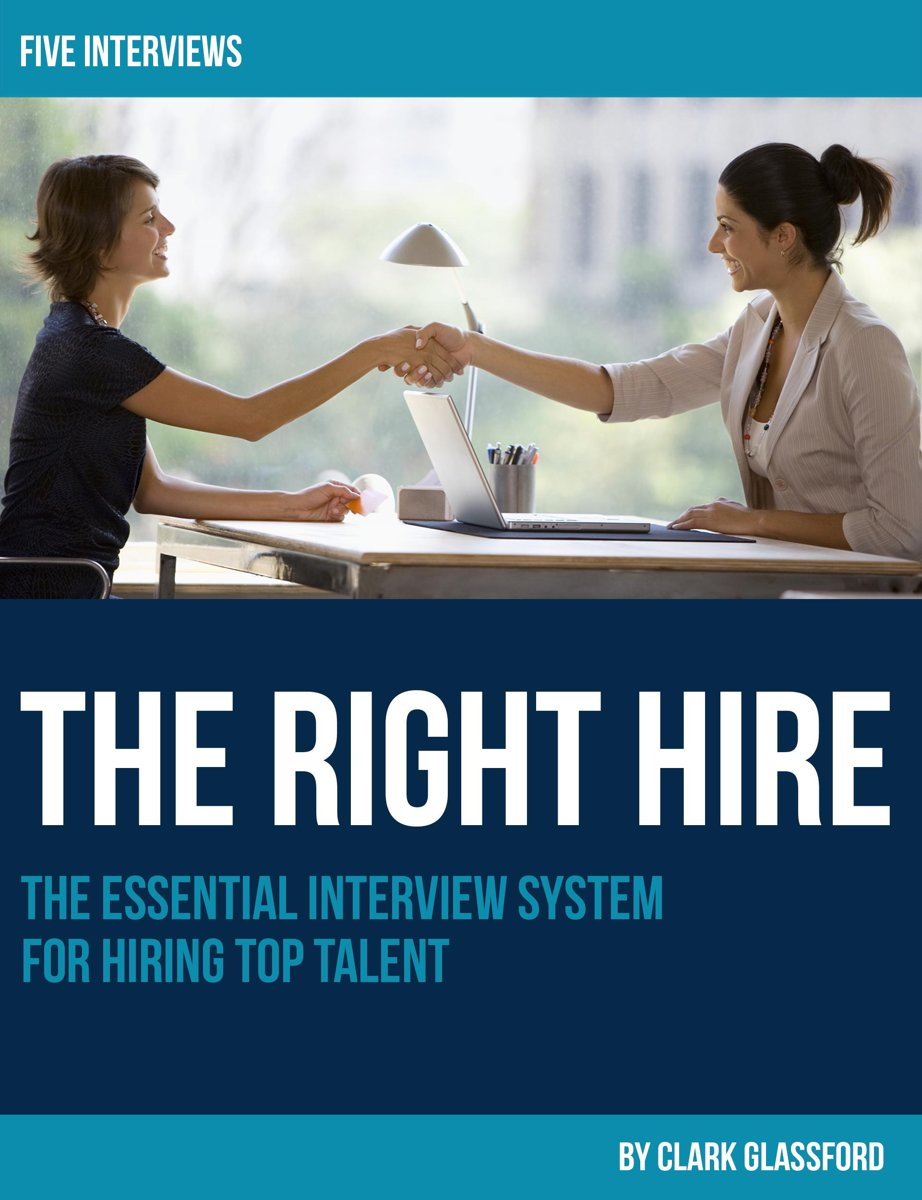 The Right Hire: The Essential Interview System for Hiring Top Talent
