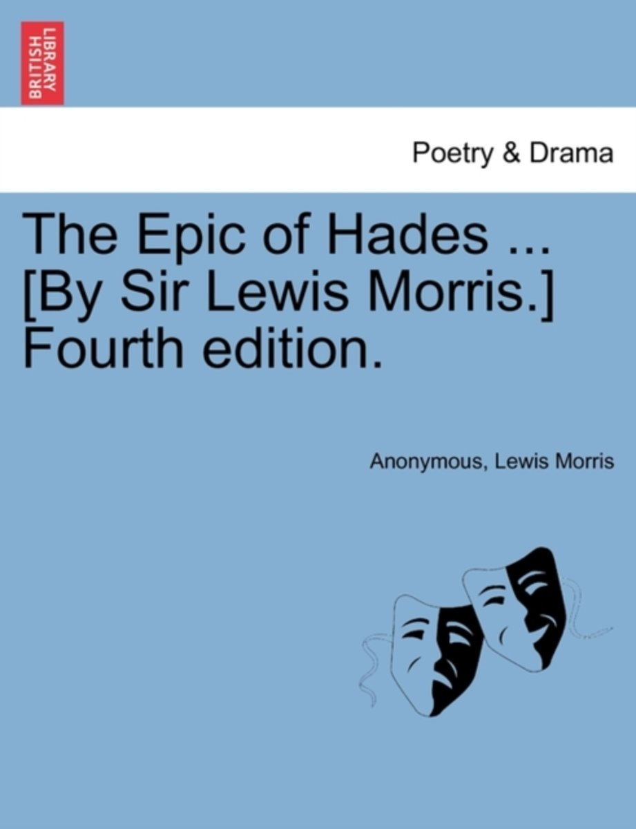 The Epic of Hades ... [By Sir Lewis Morris.] Fourth Edition.