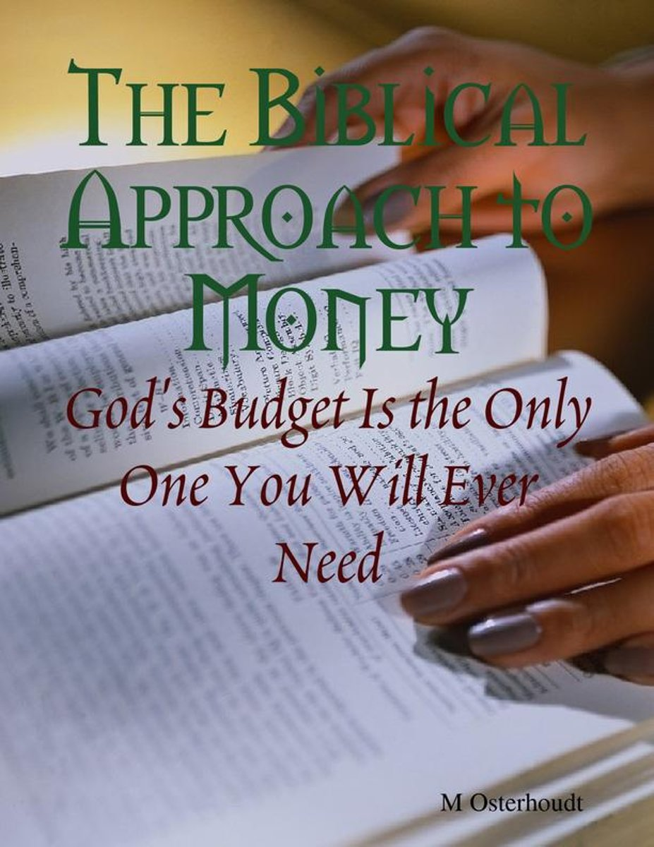 The Biblical Approach to Money - God's Budget Is the Only One You Will Ever Need