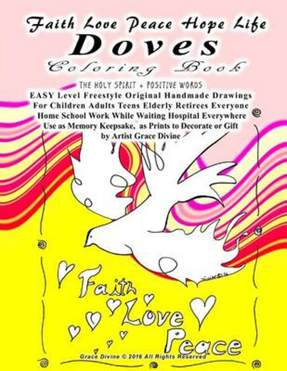 Faith Love Peace Hope Life Doves Coloring Book the Holy Spirit + Positive Words Easy Level Freestyle Original Handmade Drawings for Children Adults Teens Elderly Retirees Everyone Home School