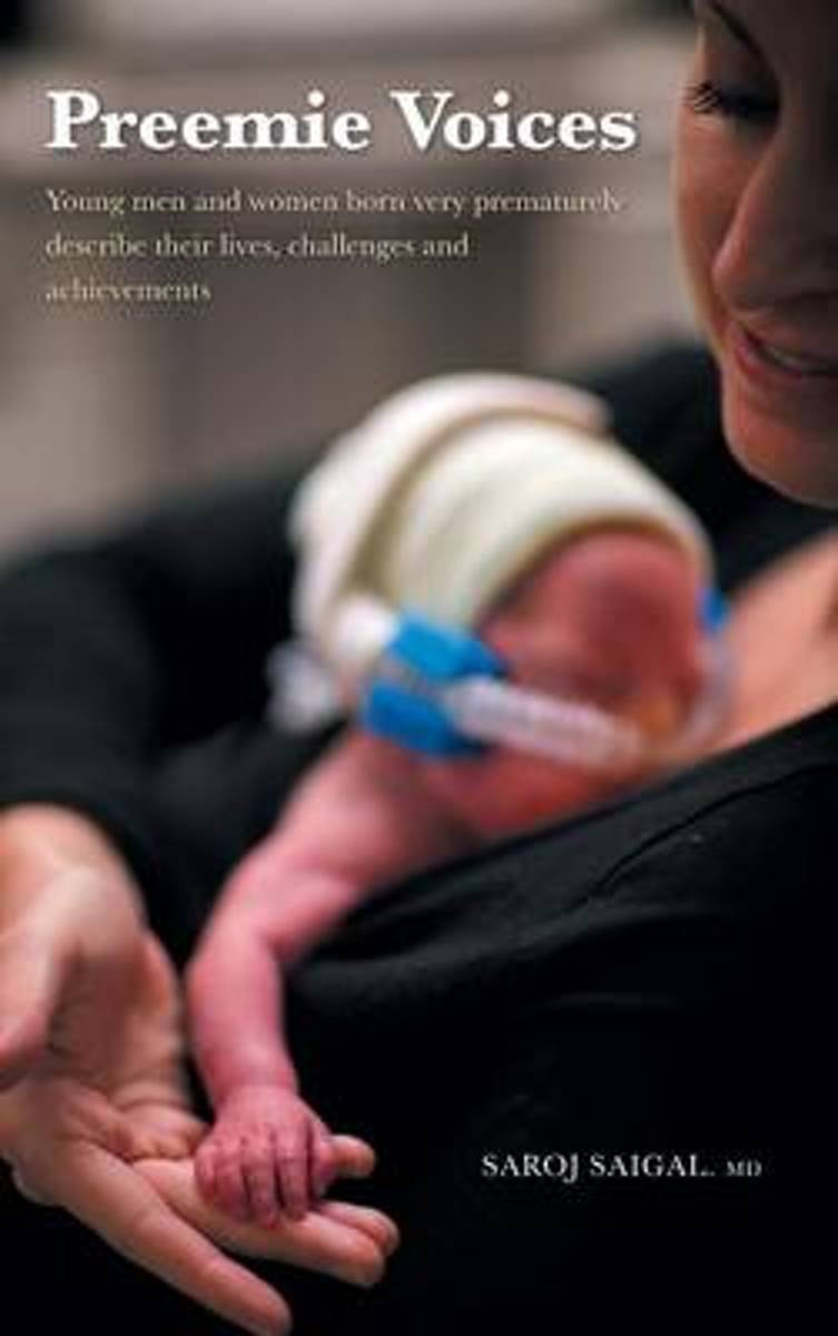 Preemie Voices - Young Men and Women Born Very Prematurely Describe Their Lives, Challenges and Achievements
