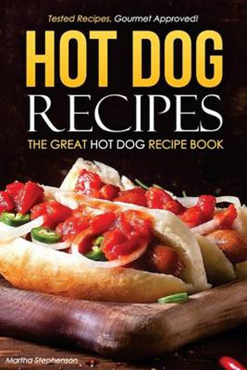 Hot Dog Recipes - The Great Hot Dog Recipe Book