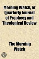 Morning Watch, Or Quarterly Journal Of Prophecy And Theological Review