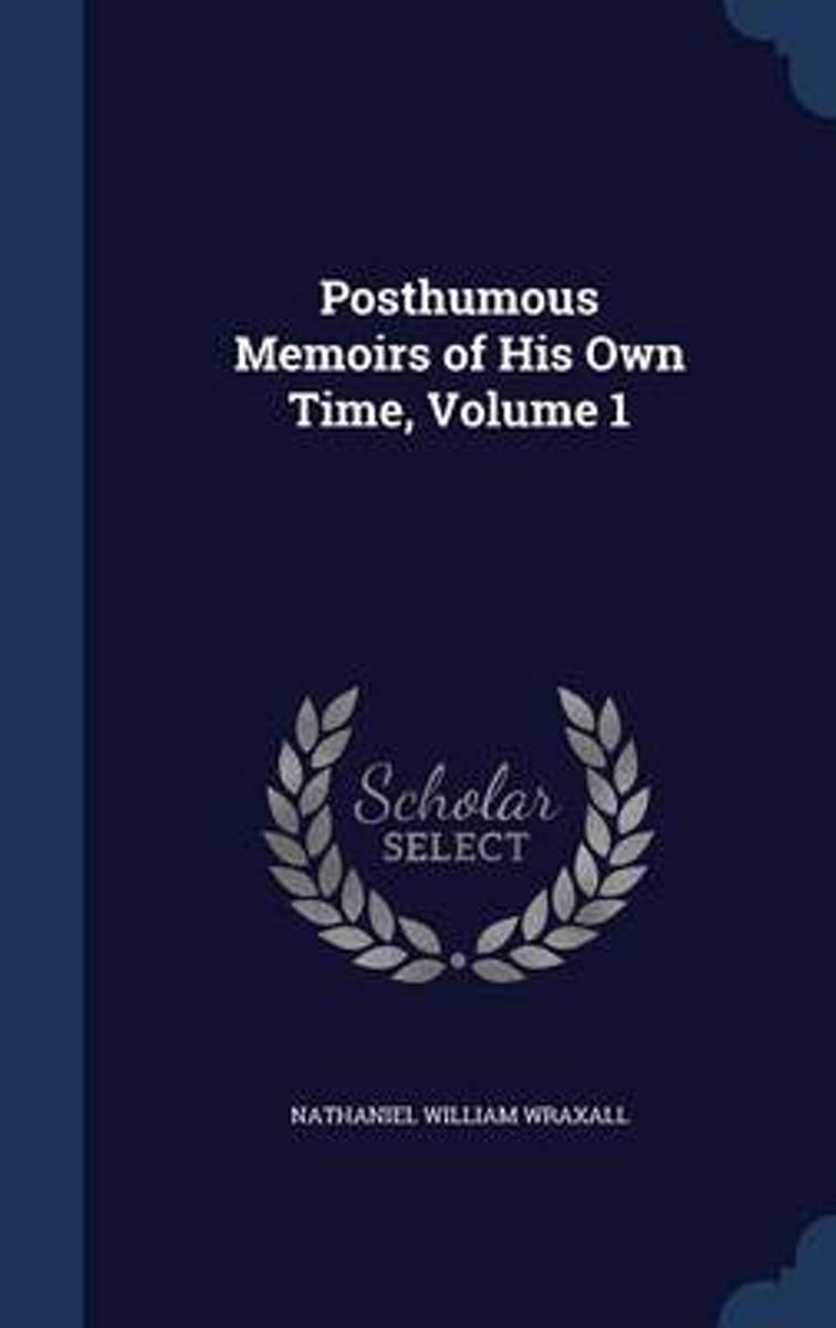 Posthumous Memoirs of His Own Time, Volume 1