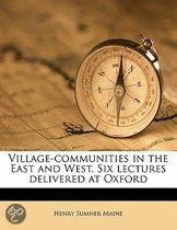 Village-Communities in the East and West. Six Lectures Delivered at Oxford