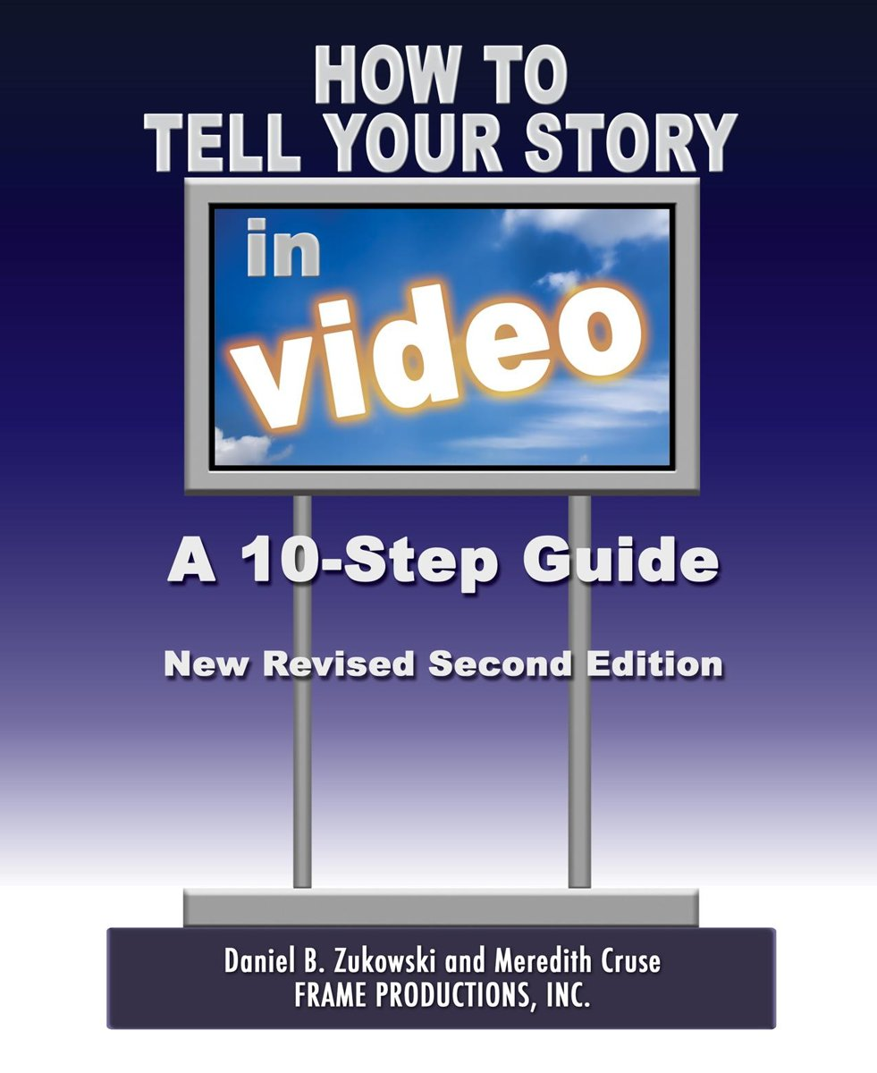 How To Tell Your Story In Video: A 10-Step Guide