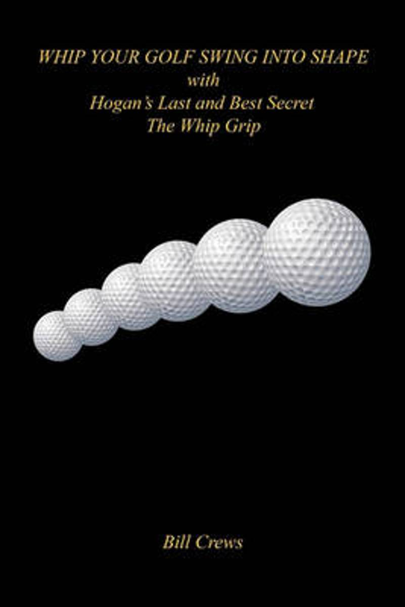 Whip Your Golf Swing Into Shape with Hogan's Last and Best Secret - The Whip Grip