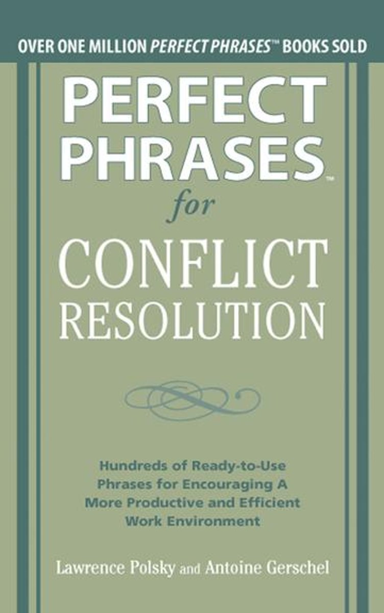 Perfect Phrases for Conflict Resolution: Hundreds of Ready-to-Use Phrases for Encouraging a More Productive and Efficient Work Environment (EBOOK)