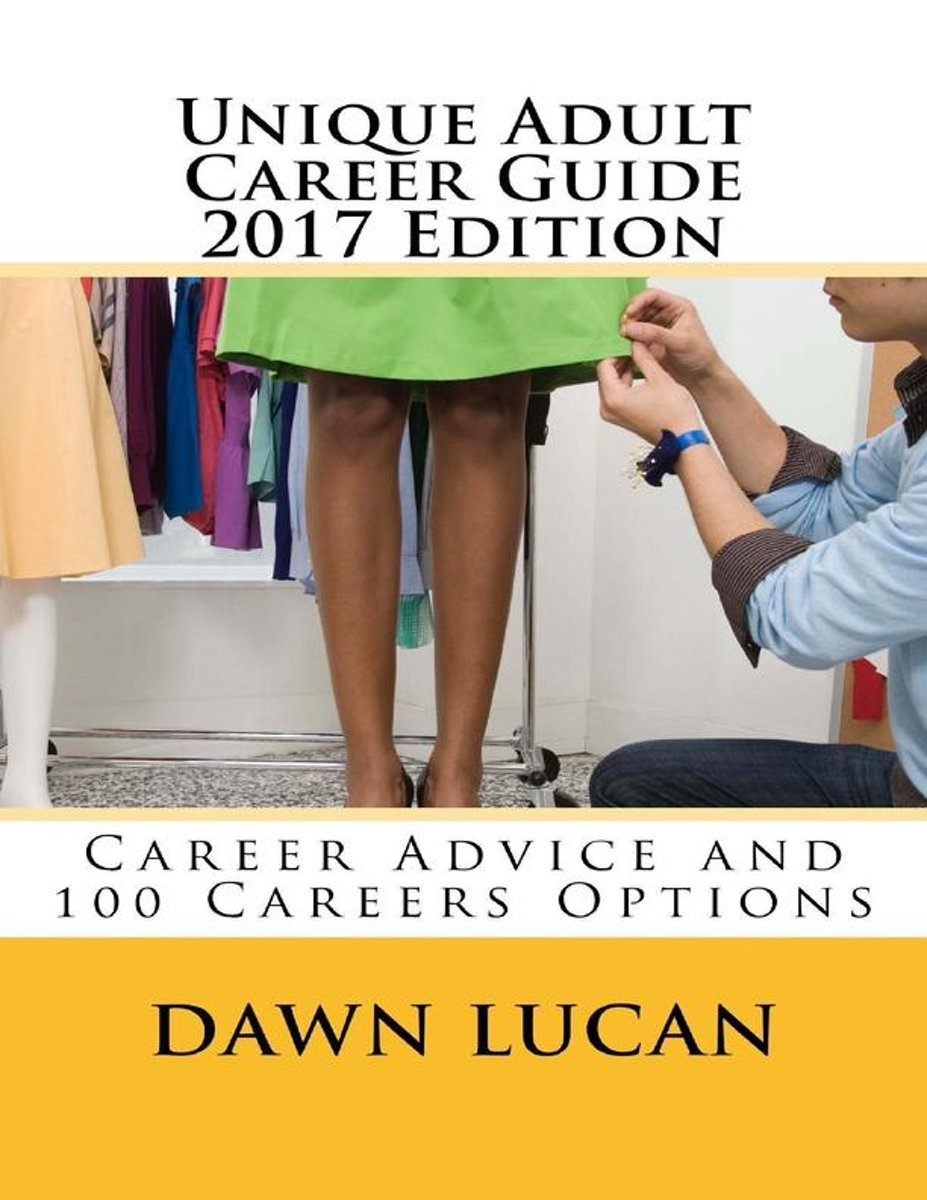 Unique Adult Career Guide 2017 Edition: Offering Career Advice and Listing 100 Different Careers