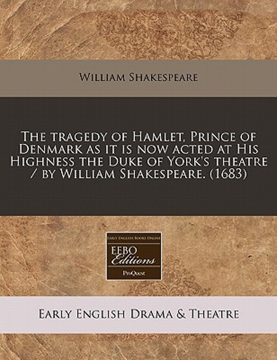 The Tragedy of Hamlet, Prince of Denmark as It Is Now Acted at His Highness the Duke of York's Theatre / By William Shakespeare. (1683)
