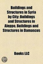Buildings And Structures In Syria By City: Buildings And Structures In Aleppo, Buildings And Structures In Damascus
