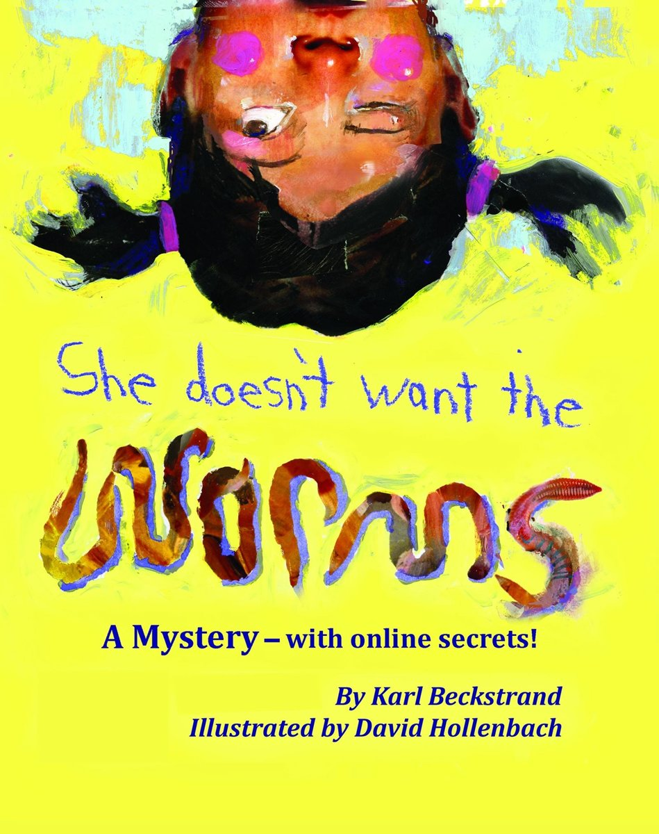 She Doesn't Want the Worms! A Mystery: with Online Secrets