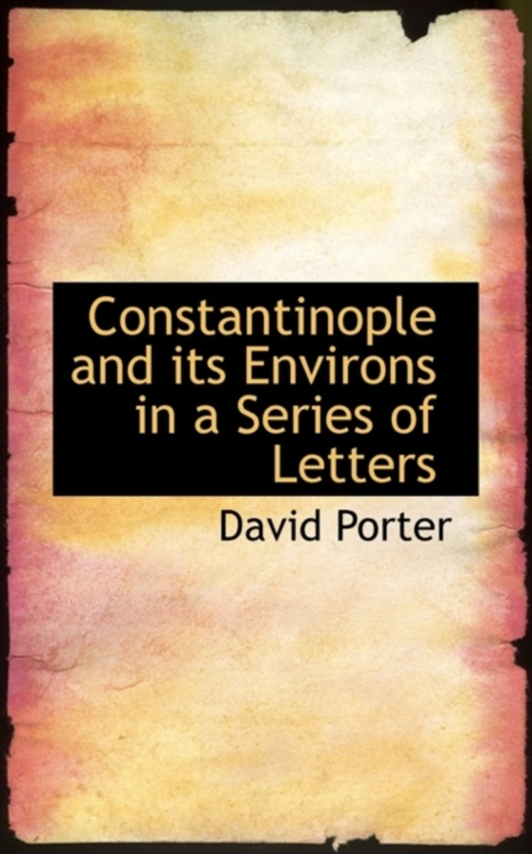 Constantinople and Its Environs in a Series of Letters