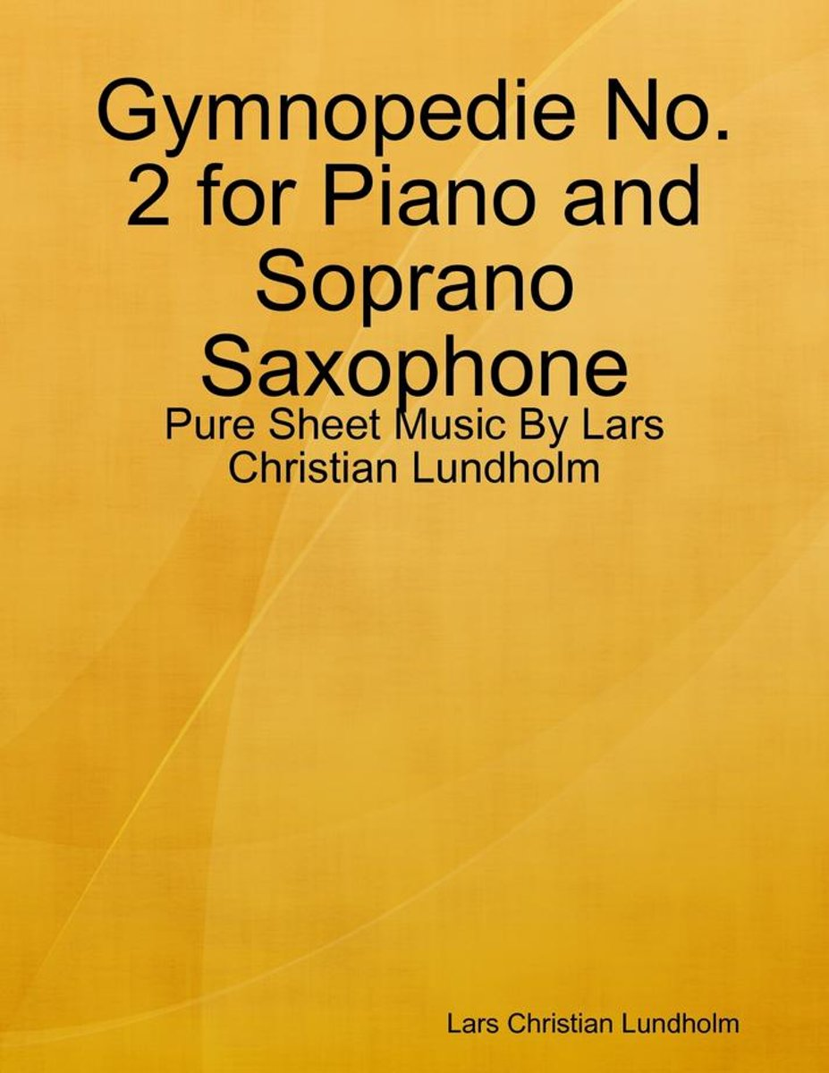 Gymnopedie No. 2 for Piano and Soprano Saxophone - Pure Sheet Music By Lars Christian Lundholm