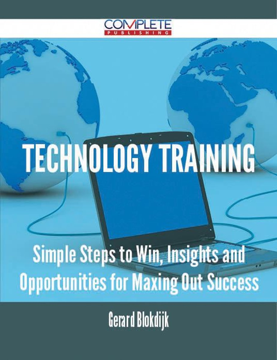 Technology Training - Simple Steps to Win, Insights and Opportunities for Maxing Out Success