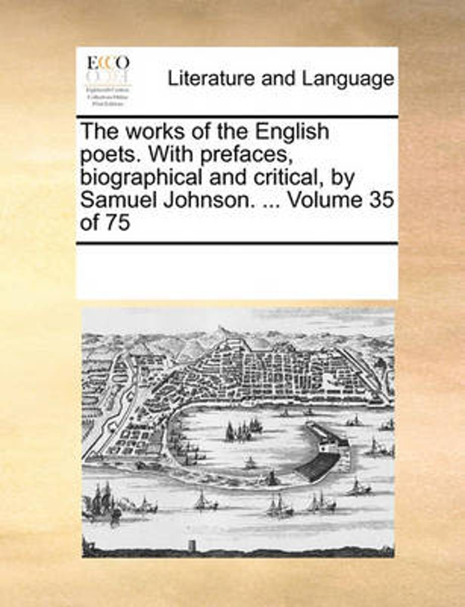 The Works of the English Poets. with Prefaces, Biographical and Critical, by Samuel Johnson. ... Volume 35 of 75