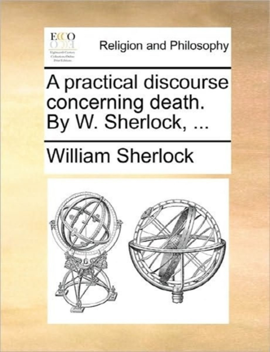 A Practical Discourse Concerning Death. by W. Sherlock, ...