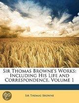 Sir Thomas Browne'S Works: Including His Life And Correspondence, Volume 1