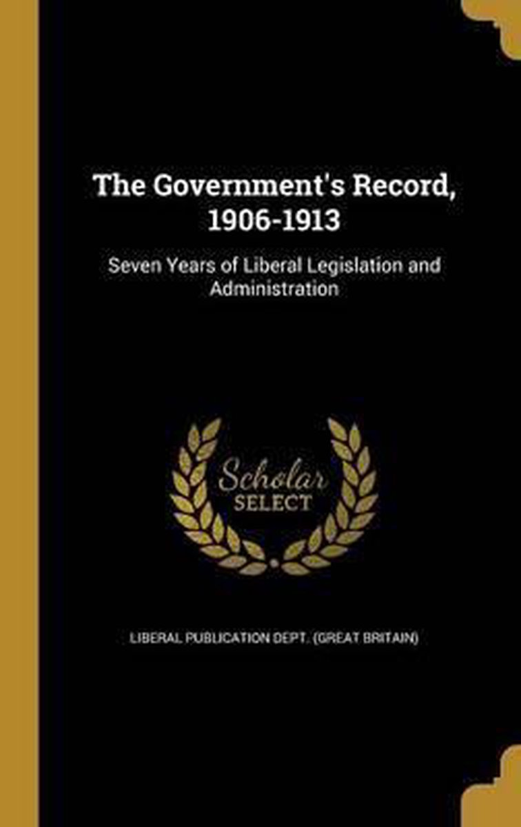 The Government's Record, 1906-1913
